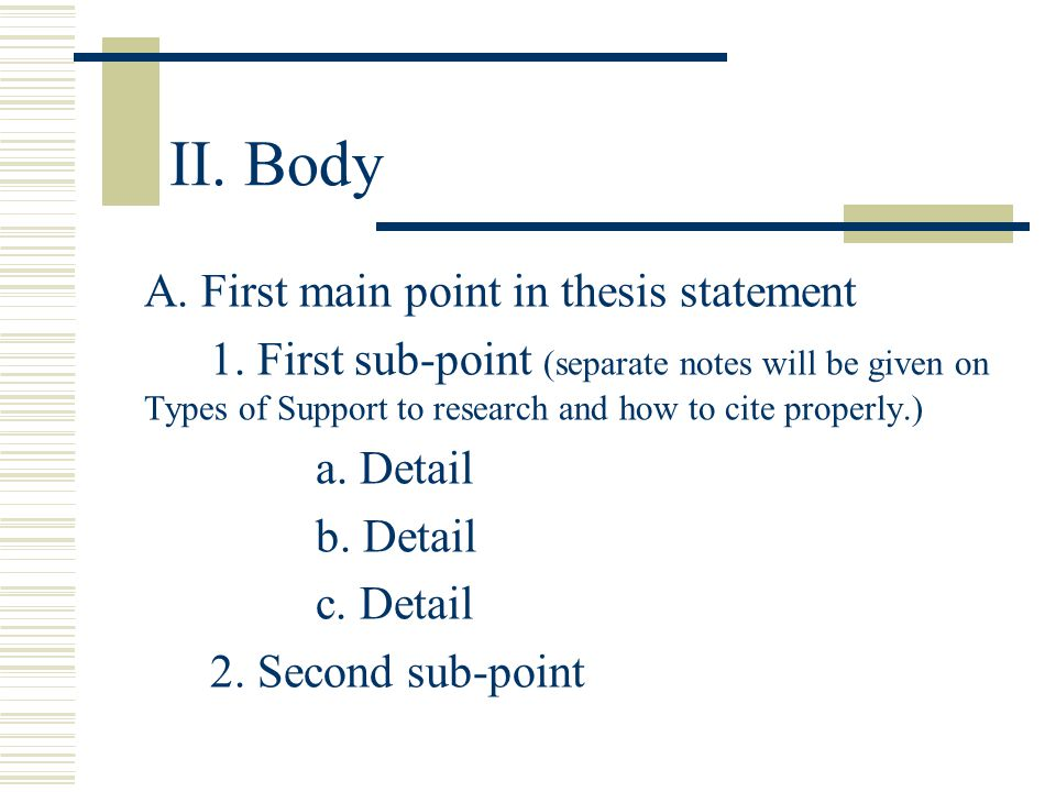 II. Body A. First main point in thesis statement