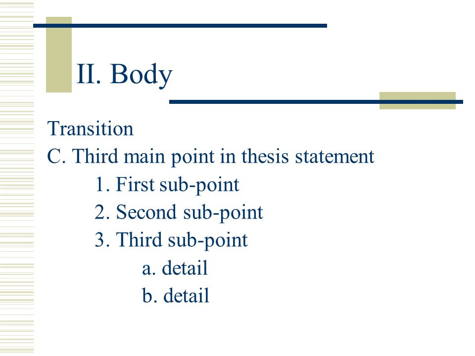 II. Body Transition C. Third main point in thesis statement