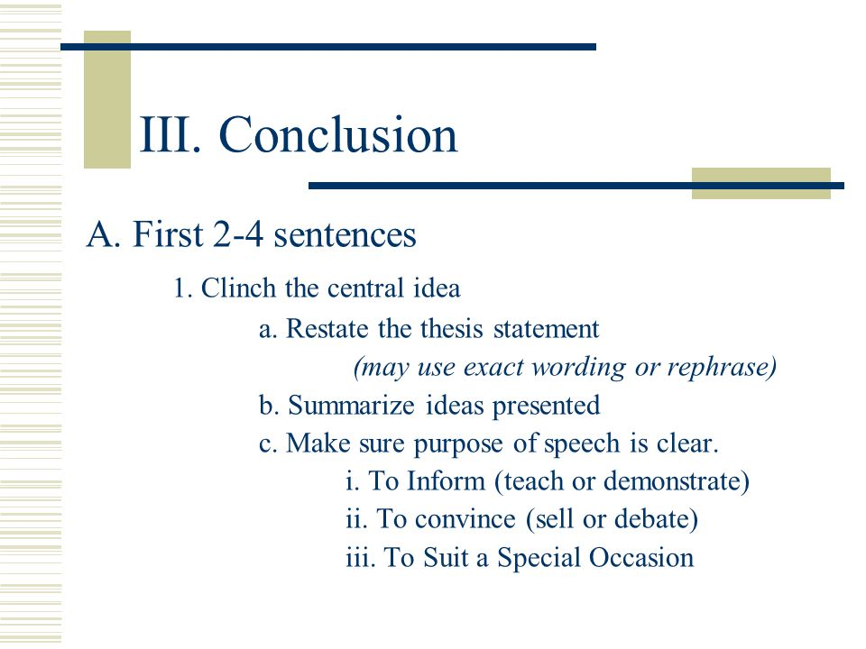 III. Conclusion A. First 2-4 sentences 1. Clinch the central idea