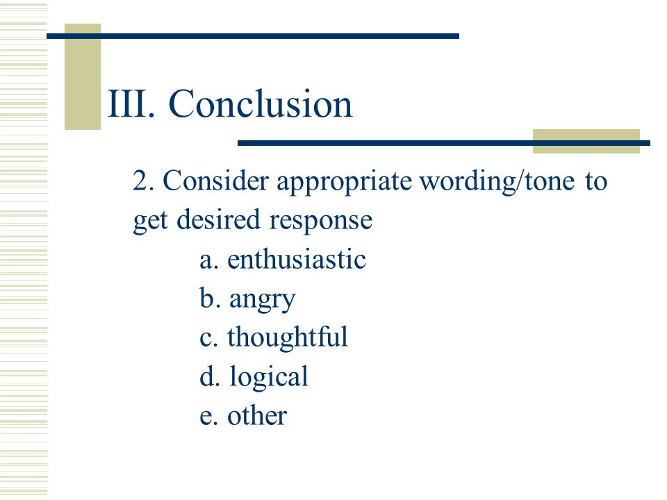 III. Conclusion 2. Consider appropriate wording/tone to