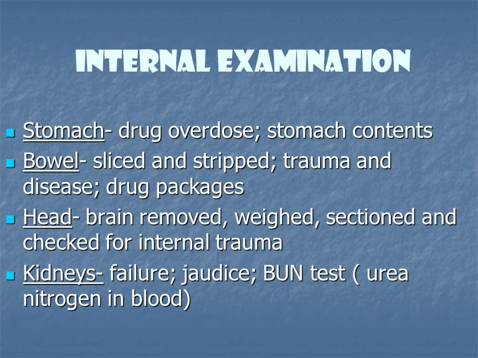Internal Examination Stomach- drug overdose; stomach contents