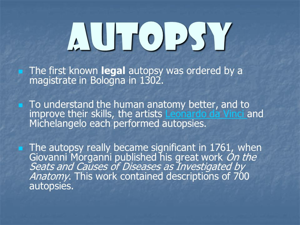 Autopsy The first known legal autopsy was ordered by a magistrate in Bologna in 1302.