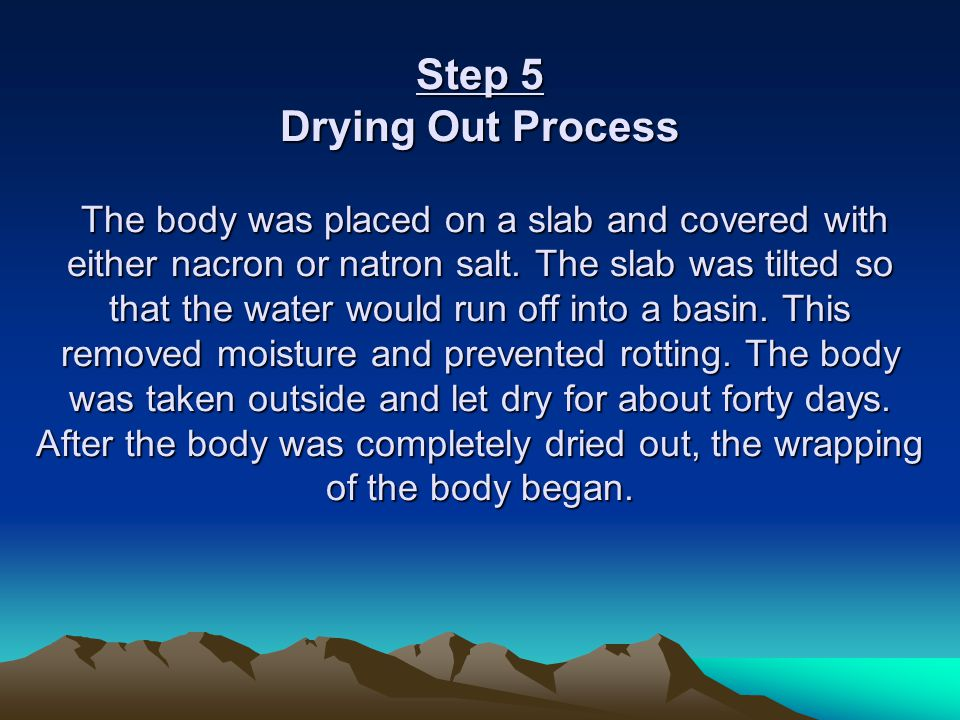 Step 5 Drying Out Process The body was placed on a slab and covered with either nacron or natron salt.