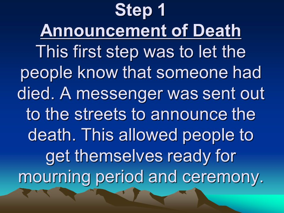 Step 1 Announcement of Death This first step was to let the people know that someone had died.