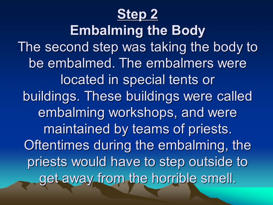 Step 2 Embalming the Body The second step was taking the body to be embalmed.