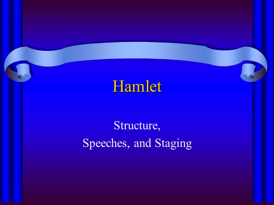 Structure, Speeches, and Staging