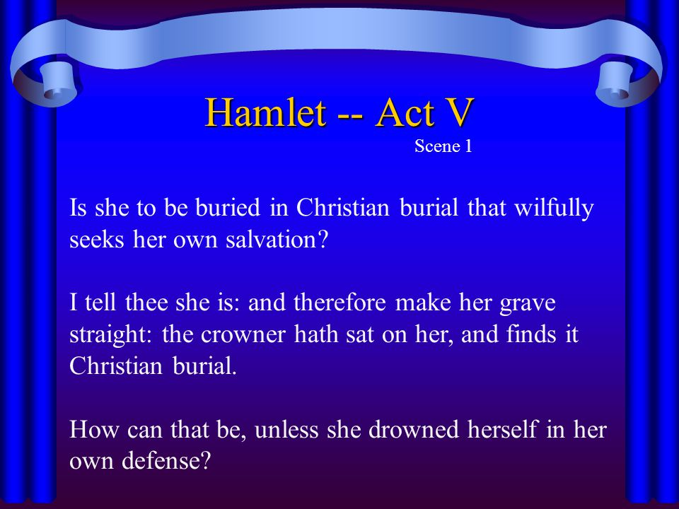 Hamlet -- Act V Scene 1. Is she to be buried in Christian burial that wilfully seeks her own salvation
