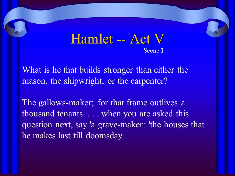 Hamlet -- Act V Scene 1. What is he that builds stronger than either the mason, the shipwright, or the carpenter