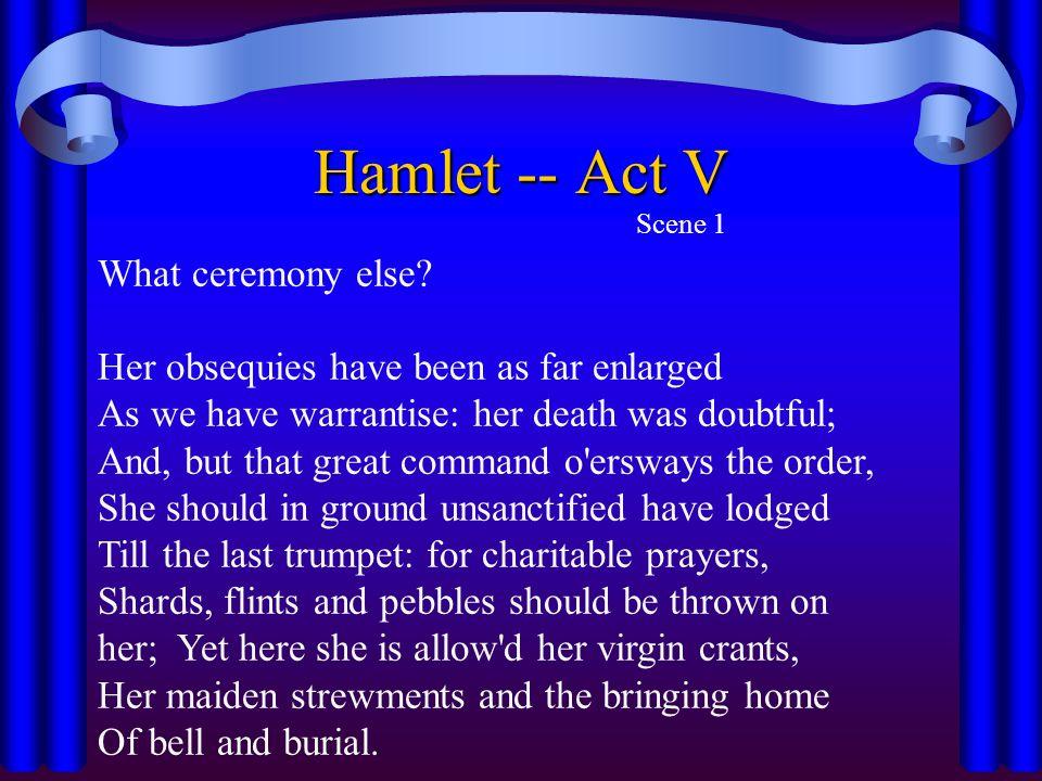 Hamlet -- Act V What ceremony else