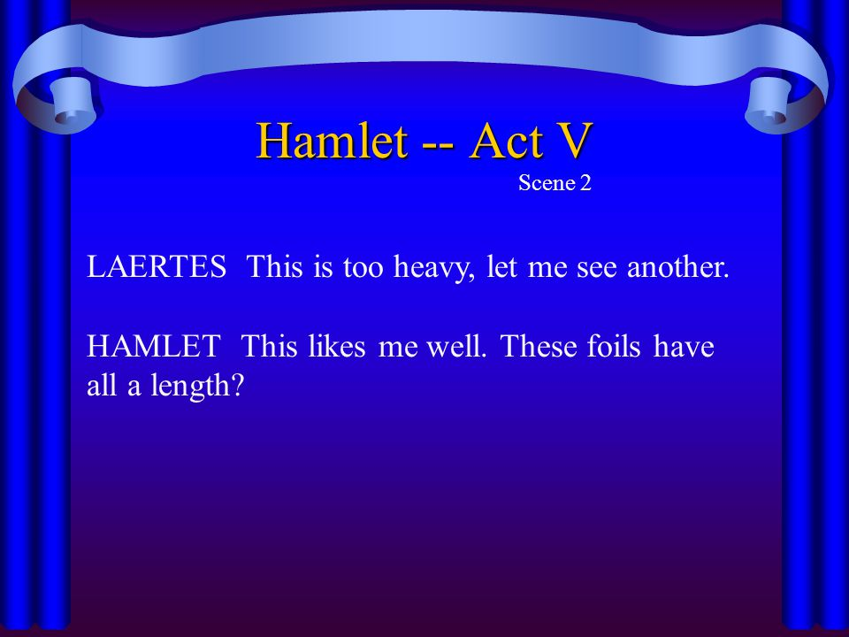 Hamlet -- Act V LAERTES This is too heavy, let me see another.