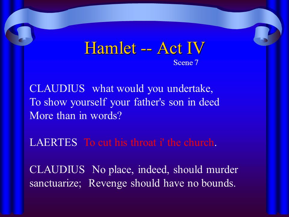 Hamlet -- Act IV Scene 7. CLAUDIUS what would you undertake, To show yourself your father s son in deed More than in words
