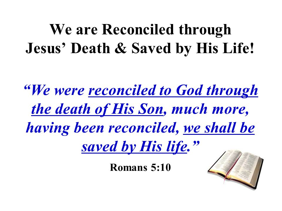 We are Reconciled through Jesus' Death & Saved by His Life!