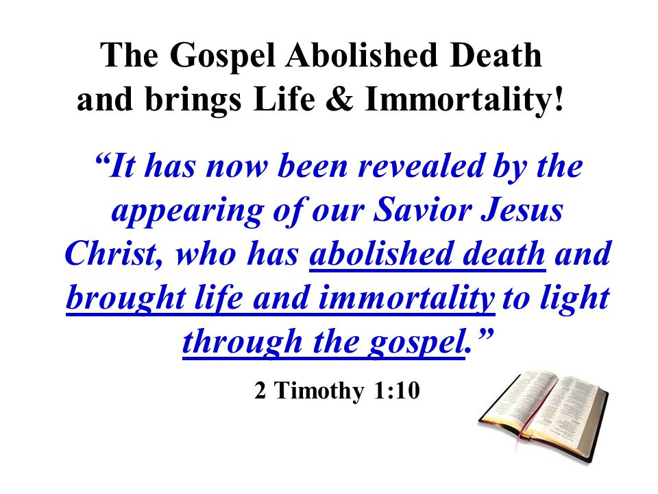 The Gospel Abolished Death and brings Life & Immortality!