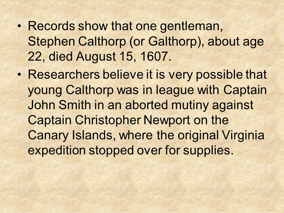 Records show that one gentleman, Stephen Calthorp (or Galthorp), about age 22, died August 15, 1607.