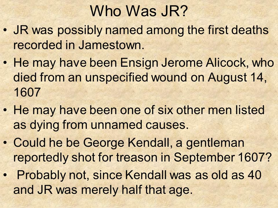 Who Was JR JR was possibly named among the first deaths recorded in Jamestown.