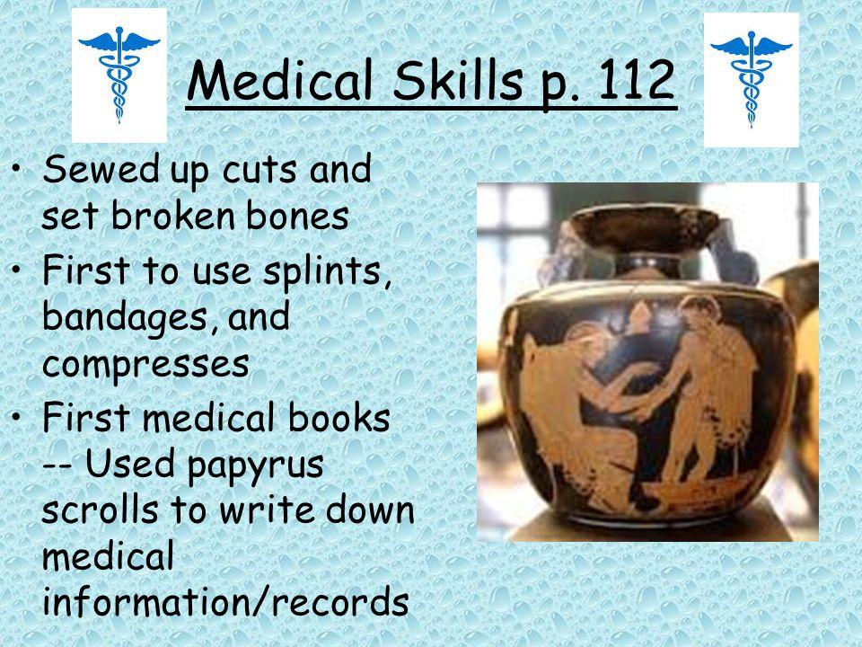 Medical Skills p. 112 Sewed up cuts and set broken bones