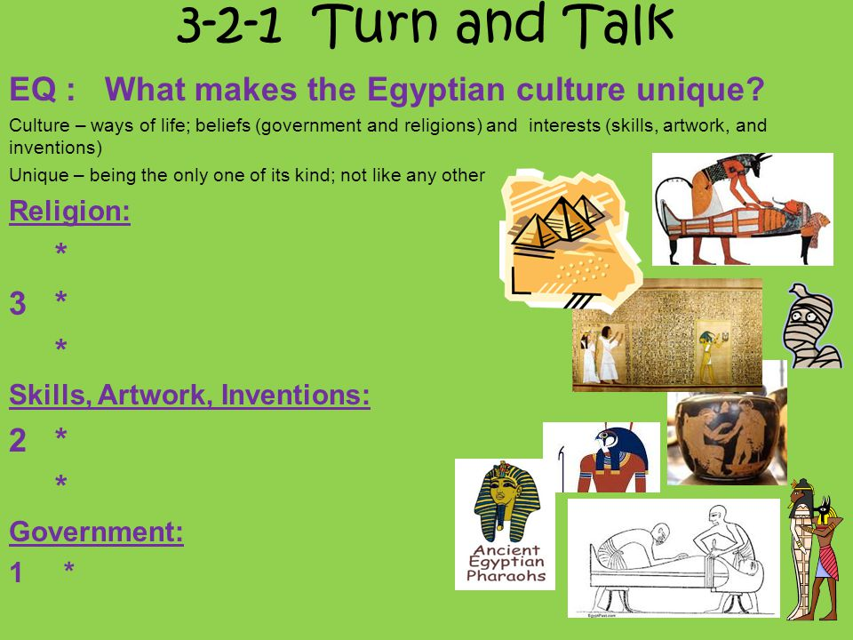 3-2-1 Turn and Talk EQ : What makes the Egyptian culture unique * 2 *