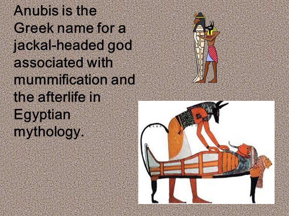 Anubis is the Greek name for a jackal-headed god associated with mummification and the afterlife in Egyptian mythology.
