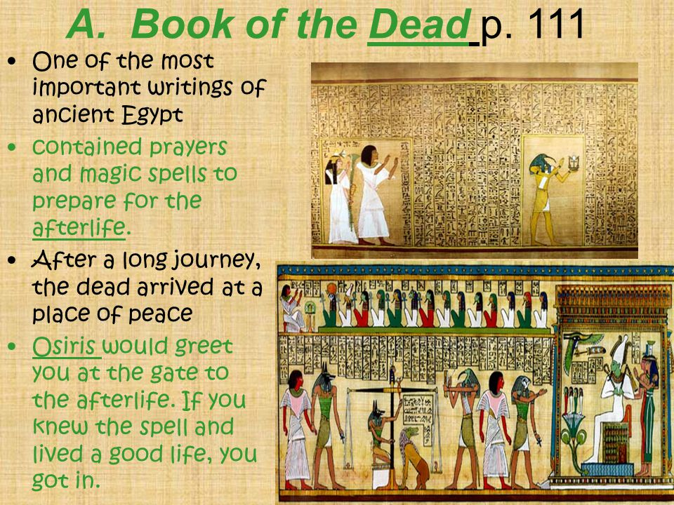 A. Book of the Dead p. 111 One of the most important writings of ancient Egypt. contained prayers and magic spells to prepare for the afterlife.