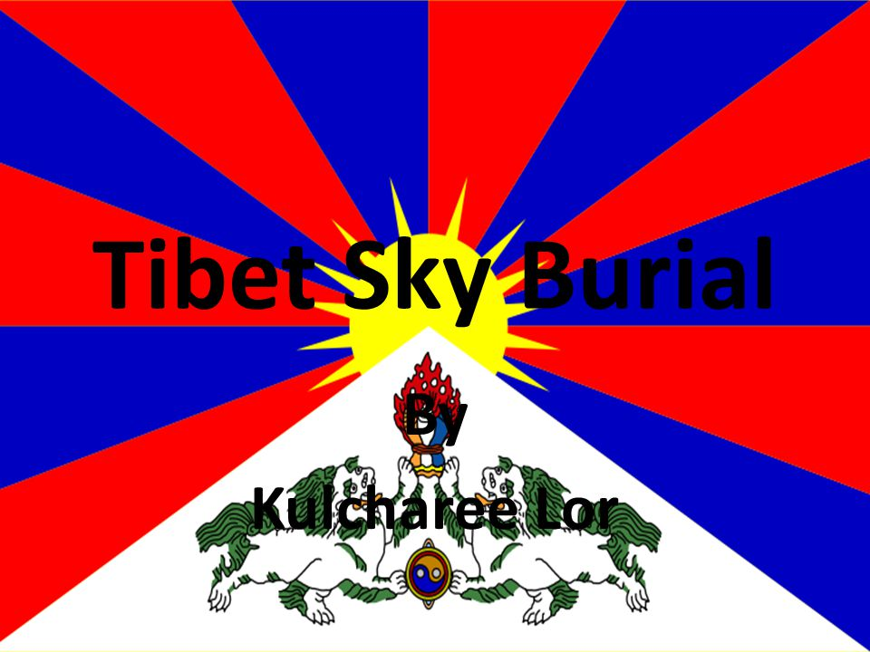 the history and practice of the tibetan sky burial ritual over the years Sky burial essays and research papers bit about tibetan sky burials there are many burial was simply a burial ground over many years since.