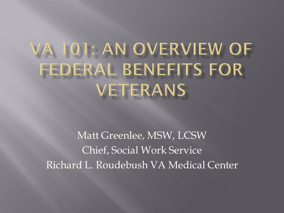 VA 101: An overview of federal benefits for veterans