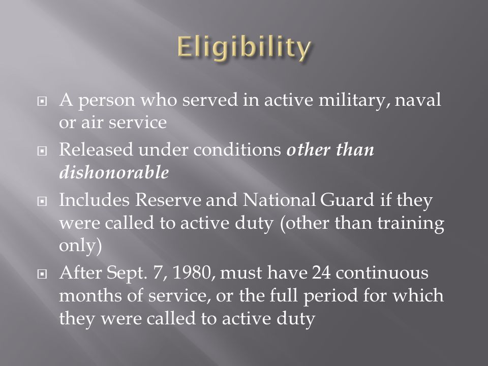 Eligibility A person who served in active military, naval or air service. Released under conditions other than dishonorable.