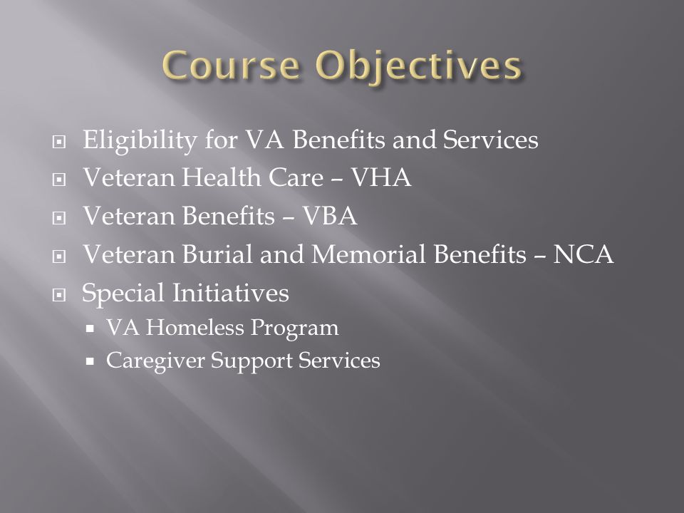 Course Objectives Eligibility for VA Benefits and Services