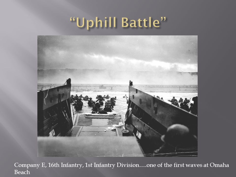 Uphill Battle Company E, 16th Infantry, 1st Infantry Division….one of the first waves at Omaha Beach.
