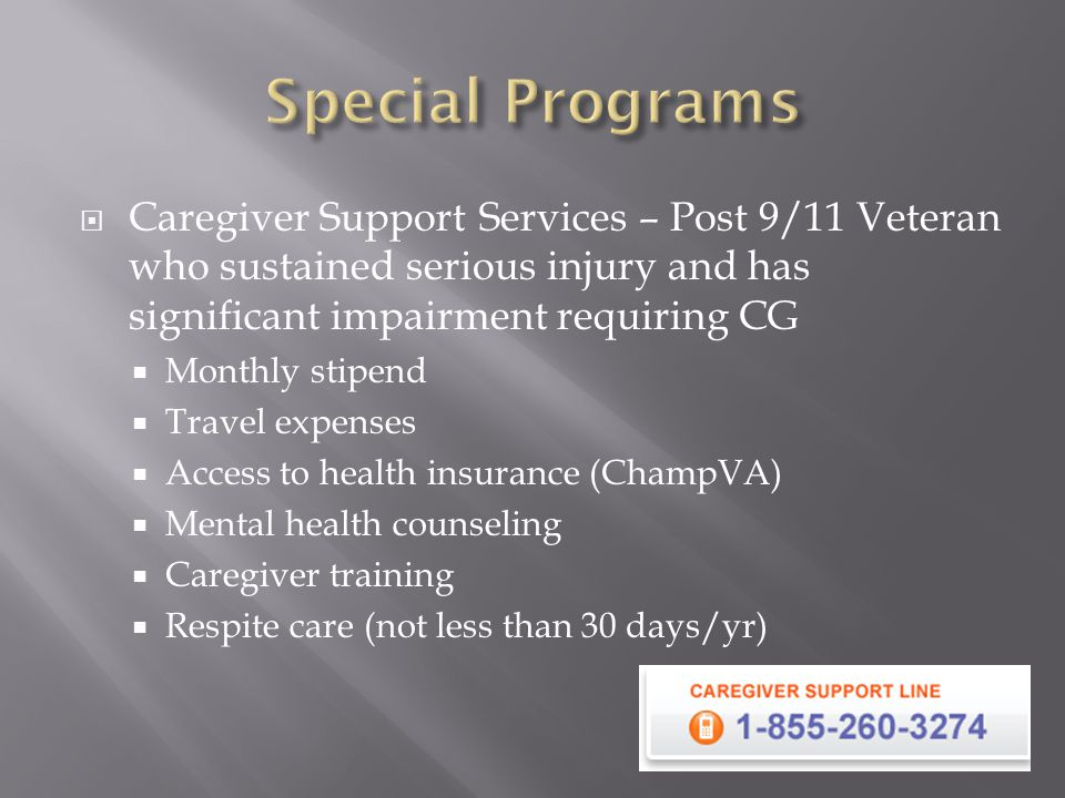 Special Programs Caregiver Support Services – Post 9/11 Veteran who sustained serious injury and has significant impairment requiring CG.
