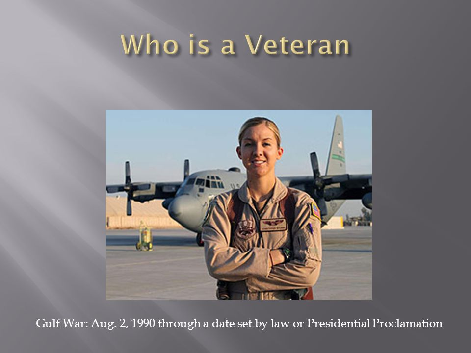 Who is a Veteran Gulf War: Aug. 2, 1990 through a date set by law or Presidential Proclamation