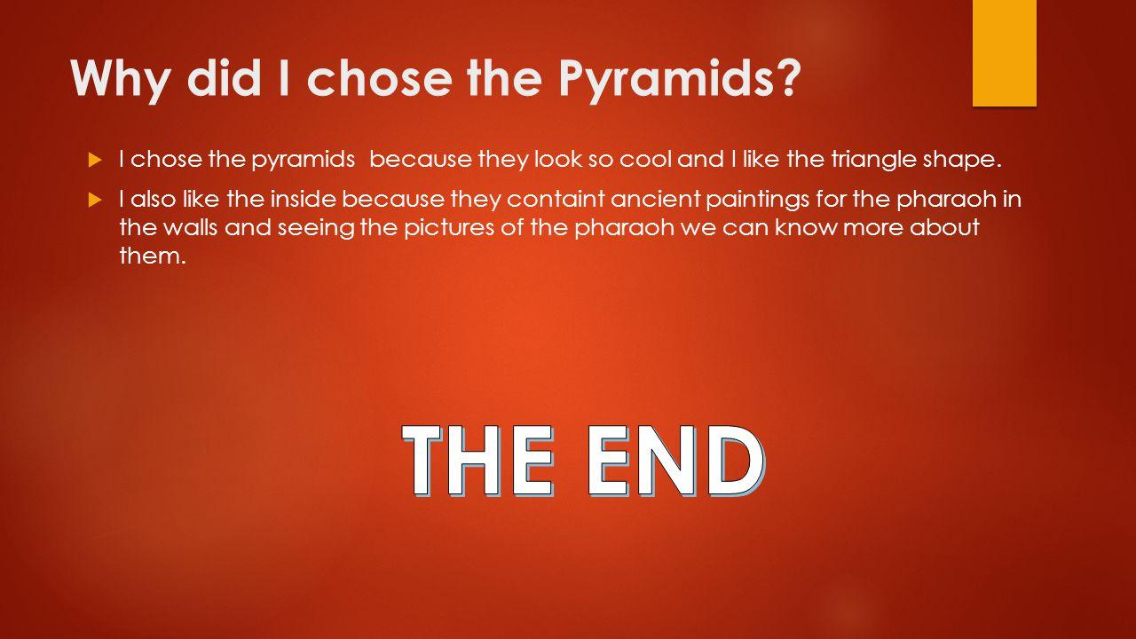 Why did I chose the Pyramids