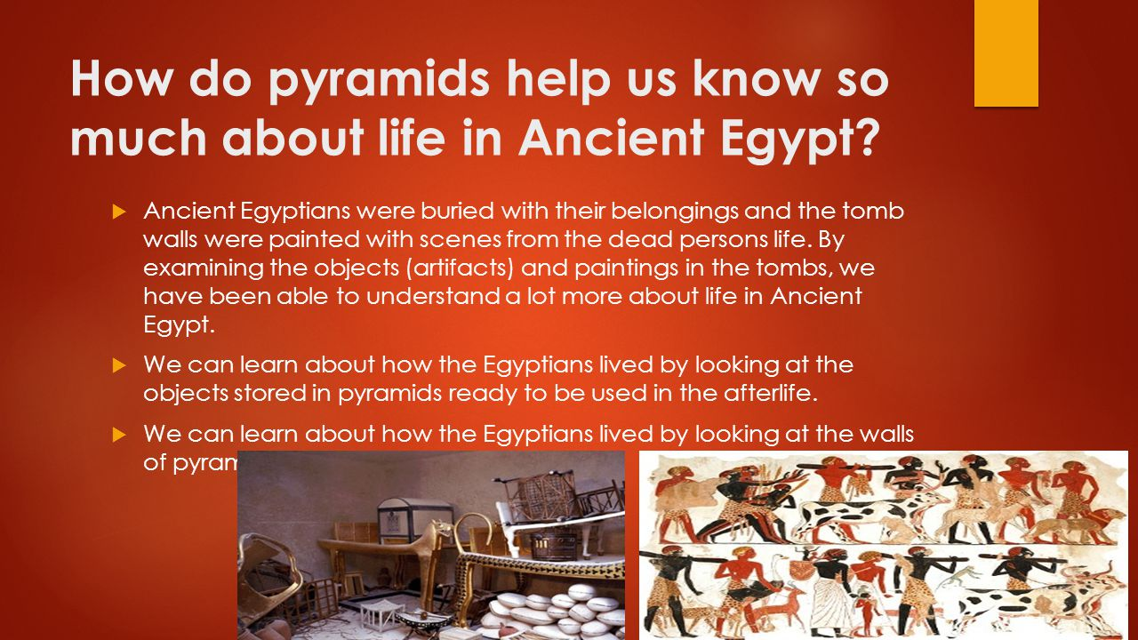 How do pyramids help us know so much about life in Ancient Egypt