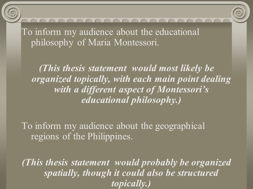 To inform my audience about the educational philosophy of Maria Montessori.