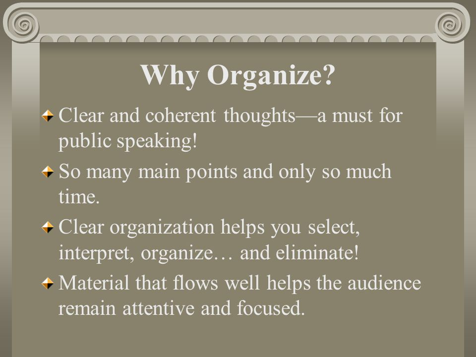 Why Organize Clear and coherent thoughts—a must for public speaking!