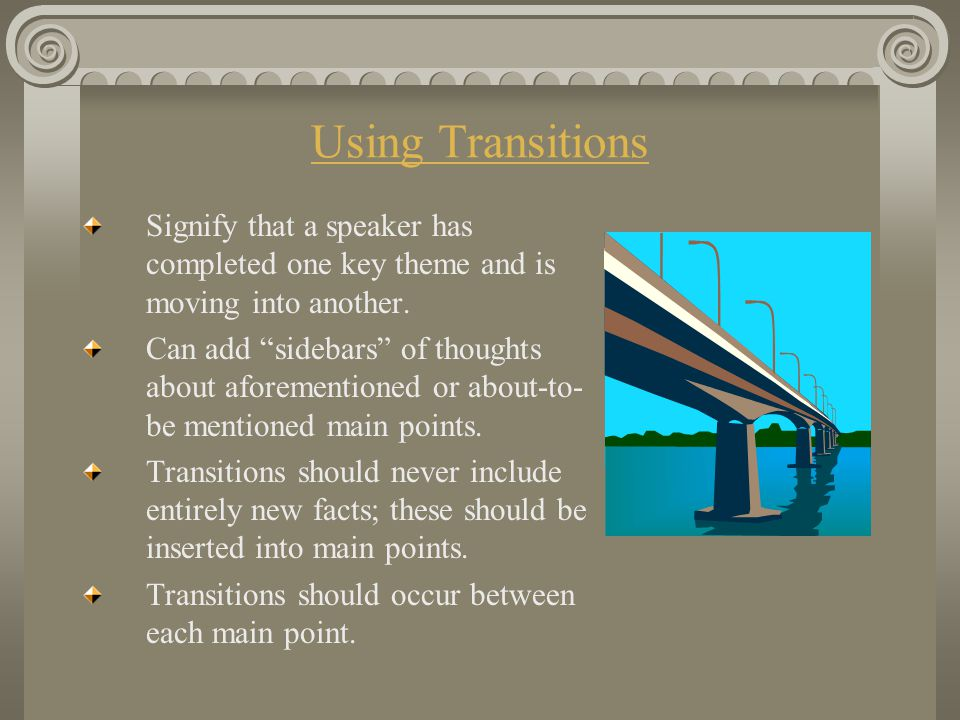 Using Transitions Signify that a speaker has completed one key theme and is moving into another.