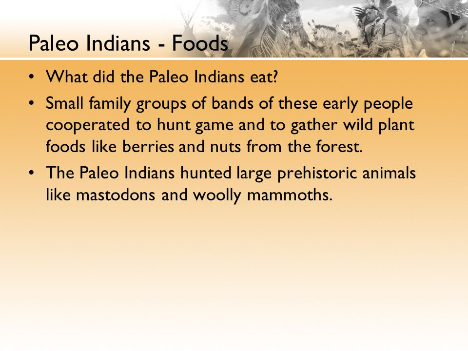 Paleo Indians - Foods What did the Paleo Indians eat