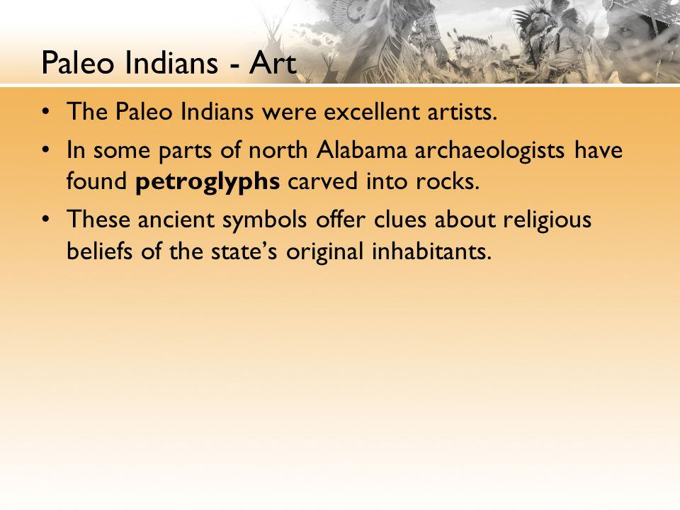 Paleo Indians - Art The Paleo Indians were excellent artists.