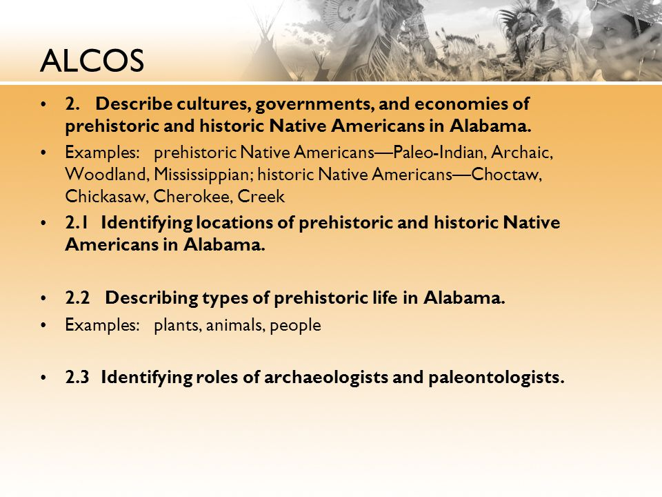 ALCOS 2. Describe cultures, governments, and economies of prehistoric and historic Native Americans in Alabama.