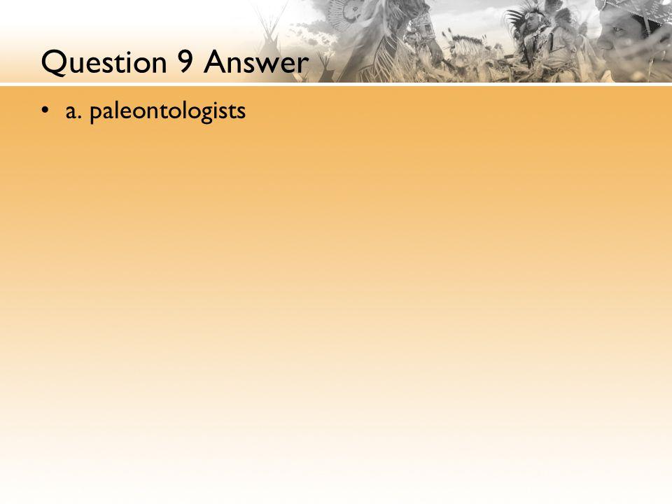 Question 9 Answer a. paleontologists