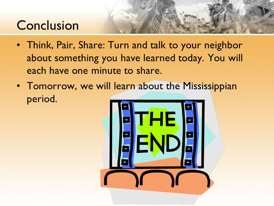 Conclusion Think, Pair, Share: Turn and talk to your neighbor about something you have learned today. You will each have one minute to share.
