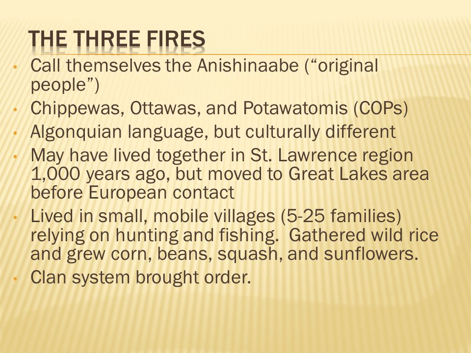 The Three Fires Call themselves the Anishinaabe ( original people )