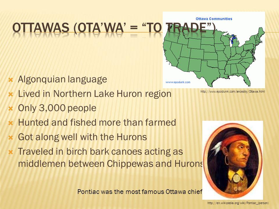 Ottawas (Ota'wa' = to trade )