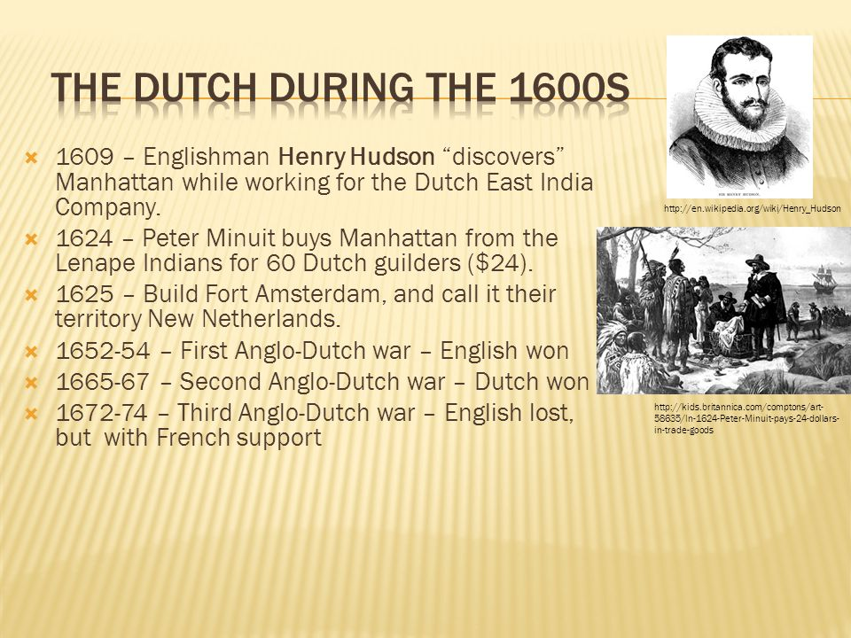 The Dutch during the 1600s 1609 – Englishman Henry Hudson discovers Manhattan while working for the Dutch East India Company.