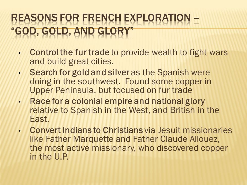 Reasons for French exploration – God, Gold, and Glory