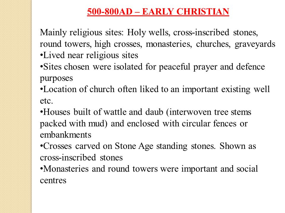500-800AD – EARLY CHRISTIAN Mainly religious sites: Holy wells, cross-inscribed stones, round towers, high crosses, monasteries, churches, graveyards.
