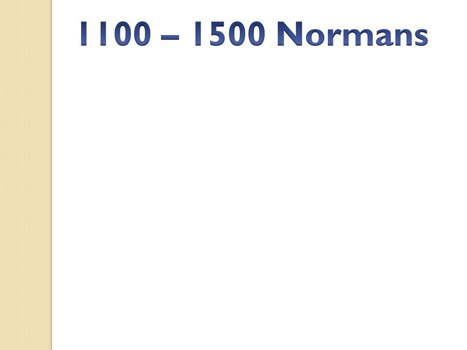 1100 – 1500 Normans
