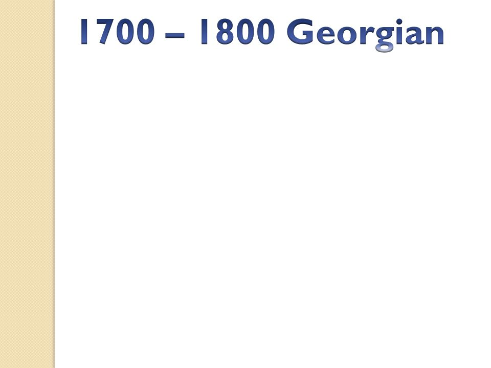 1700 – 1800 Georgian