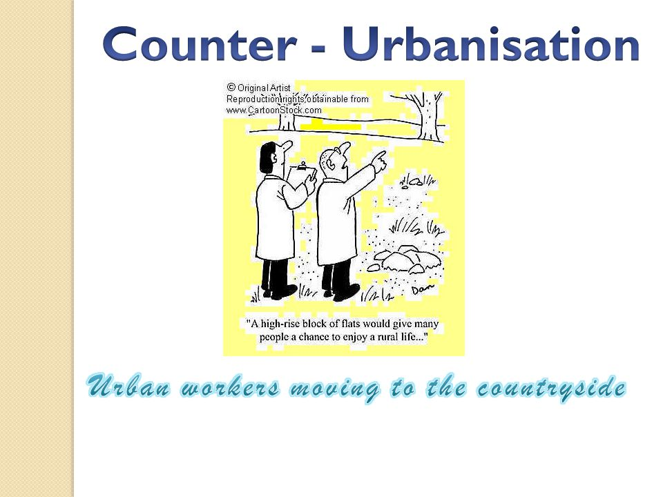 Counter - Urbanisation Urban workers moving to the countryside
