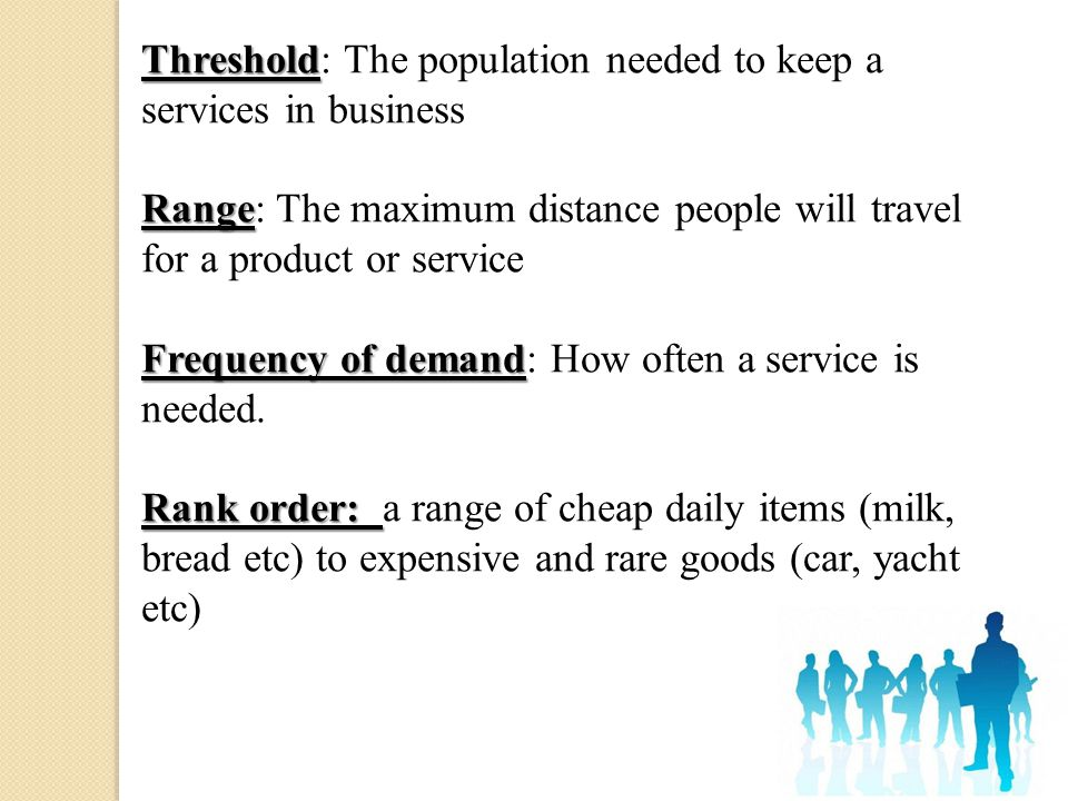 Threshold: The population needed to keep a services in business