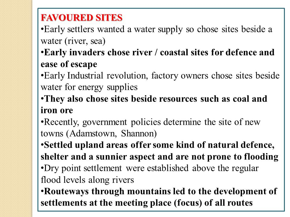 FAVOURED SITES Early settlers wanted a water supply so chose sites beside a water (river, sea)
